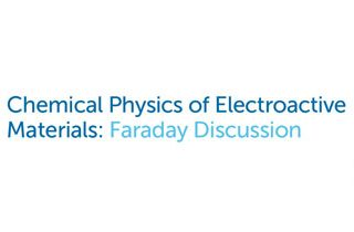 Chemical Physics of Electroactive Materials Faraday Discussion