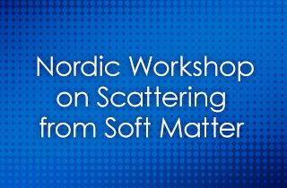 Nordic Workshop on Scattering from Soft Matter